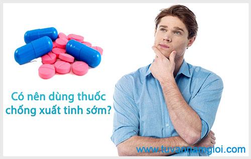 Có nên dùng thuốc chống xuất tinh sớm không ?